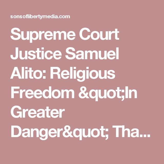 "Supreme Court Justice Samuel Alito: Religious Freedom ""In Greater Danger"" Than Free Speech » Sons of Liberty Media"