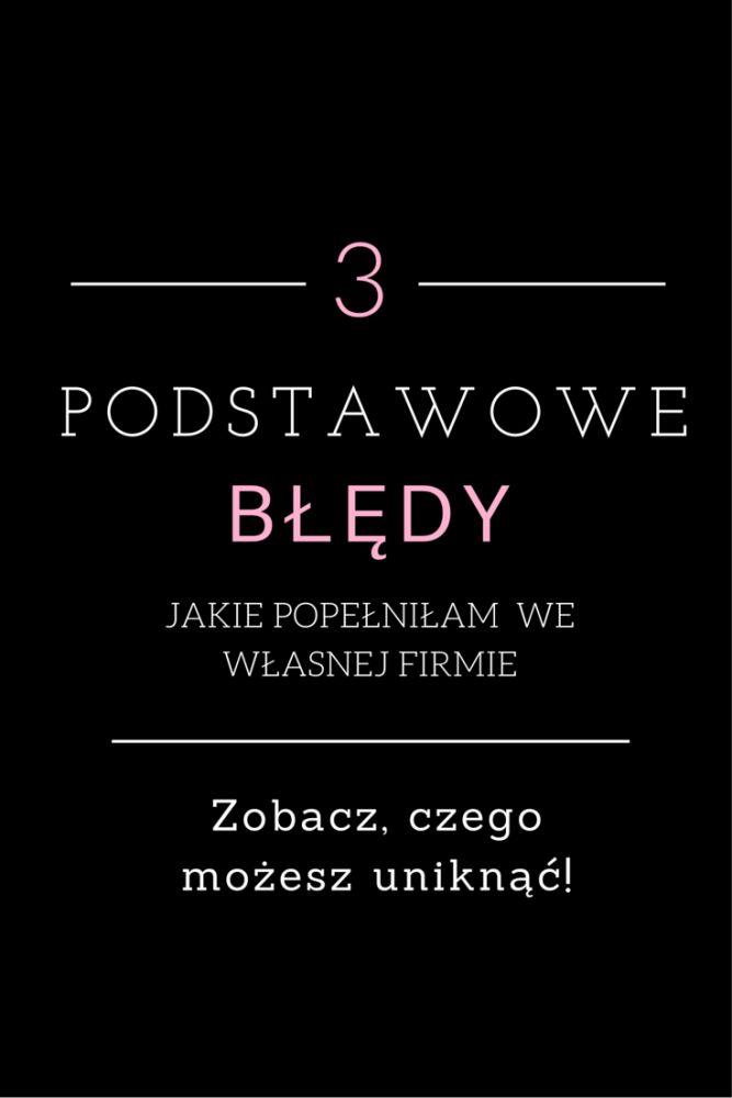 Trzy podstawowe błędy, jakie popełniłam we własnej firmie http://www.ewelinamierzwinska.pl/bledy-w-prowadzeniu-firmy/
