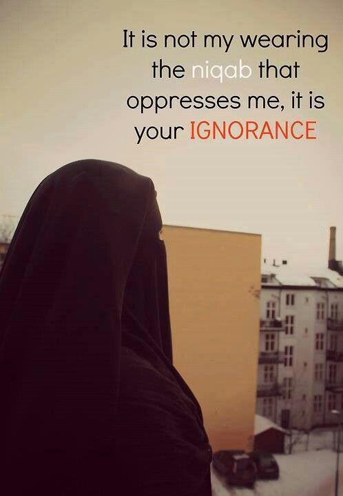 I don't wear a niqab, but it's true. People criticize Islam for being oppressive when their hatred and prejudice is the real oppression. What they don't realize is that women in Islam had equal rights from the start -- the rights women still fought for throughout the 20th century, and continue to fight for today. Any inequality in Middle Eastern countries today comes from culture, not religion.