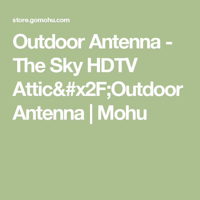Outdoor Antenna - The Sky HDTV Attic/Outdoor Antenna | Mohu