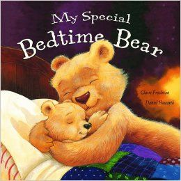 My Special Bedtime Bear. Claire Freedman, Daniel Howarth. Lilly's favorite book, we read it at nap time, bed time every day!