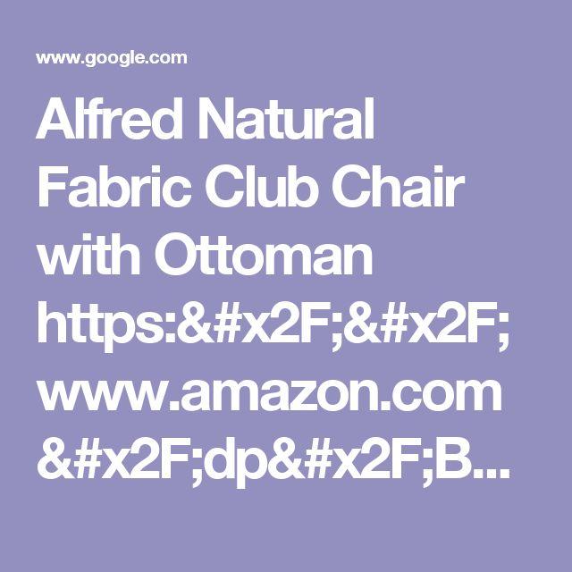 Alfred Natural Fabric Club Chair with Ottoman https://www.amazon.com/dp/B01MXEGBNS/ref=cm_sw_r_cp_api_DJ-azbR46QBQW - Google Search