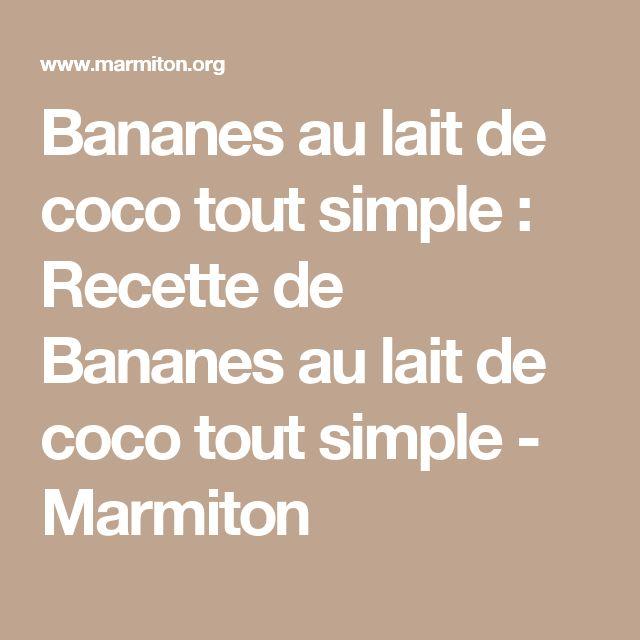 Bananes au lait de coco tout simple : Recette de Bananes au lait de coco tout simple - Marmiton