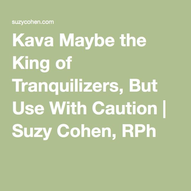 Kava Maybe the King of Tranquilizers, But Use With Caution | Suzy Cohen, RPh