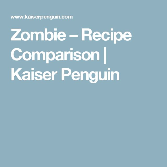 Zombie – Recipe Comparison | Kaiser Penguin
