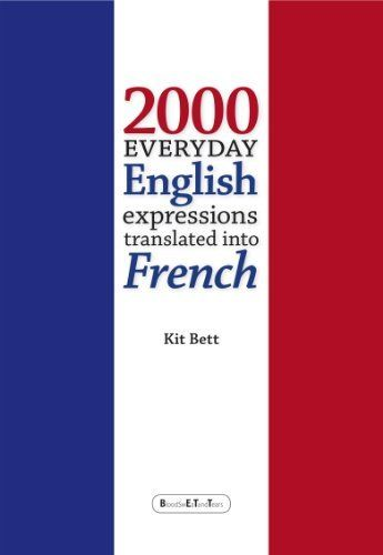 2000 Everyday English Expressions Translated into French by Kit Bett. $7.00. Publisher: Kit Bett (January 14, 2013). 120 pages