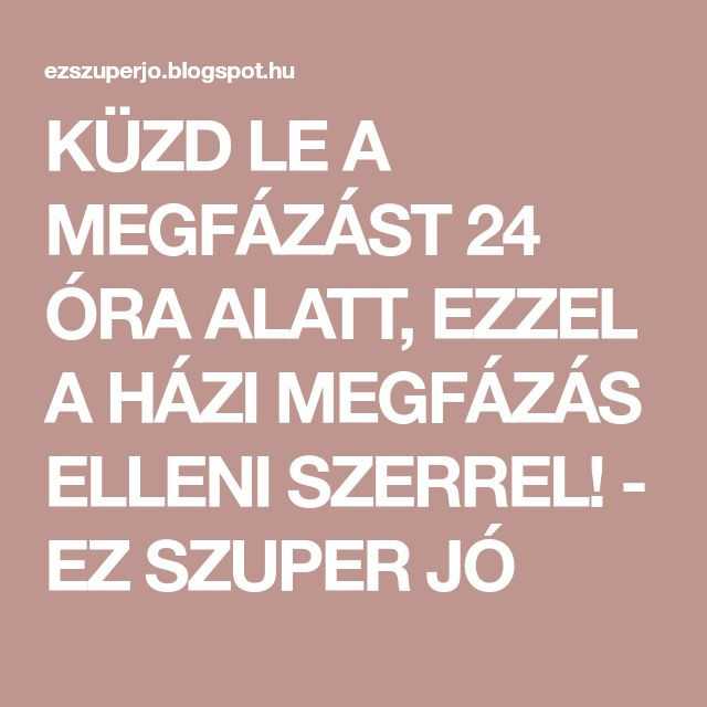 KÜZD LE A MEGFÁZÁST 24 ÓRA ALATT, EZZEL A HÁZI MEGFÁZÁS ELLENI SZERREL! - EZ SZUPER JÓ