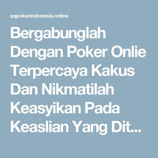 Bergabunglah Dengan Poker Onlie Terpercaya Kakus Dan Nikmatilah Keasyikan Pada Keaslian Yang Ditawarkan | situs  qq poker online  indonesia terpercaya