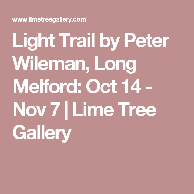 Light Trail by Peter Wileman, Long Melford: Oct 14 - Nov 7 | Lime Tree Gallery