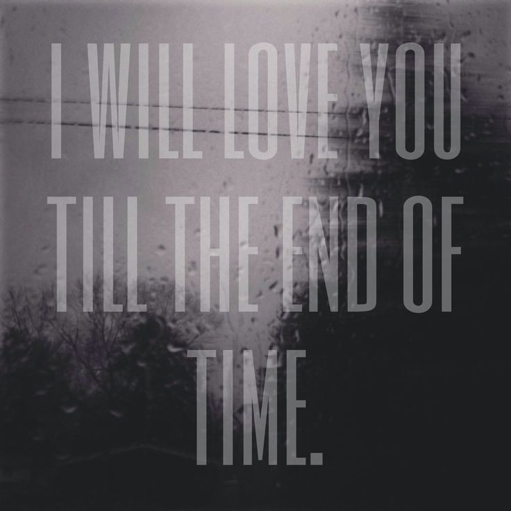 I will love you till the end of time | HCL | Pinterest