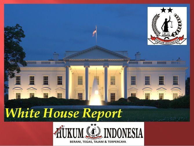 MEDIA HUKUM INDONESIA: WHITE HOUSE Report