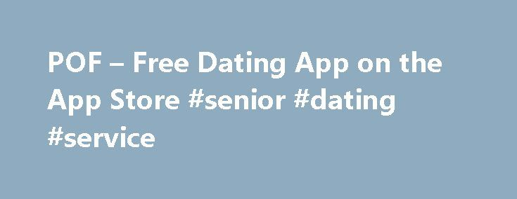 POF – Free Dating App on the App Store #senior #dating #service http://dating.remmont.com/pof-free-dating-app-on-the-app-store-senior-dating-service/  #online dating application # POF – Free Dating App Description The POF Dating App has the most FREE features to help you start dating • Use our advanced matching algorithm for FREE• View your matches for FREE! Sort by last … Continue reading →