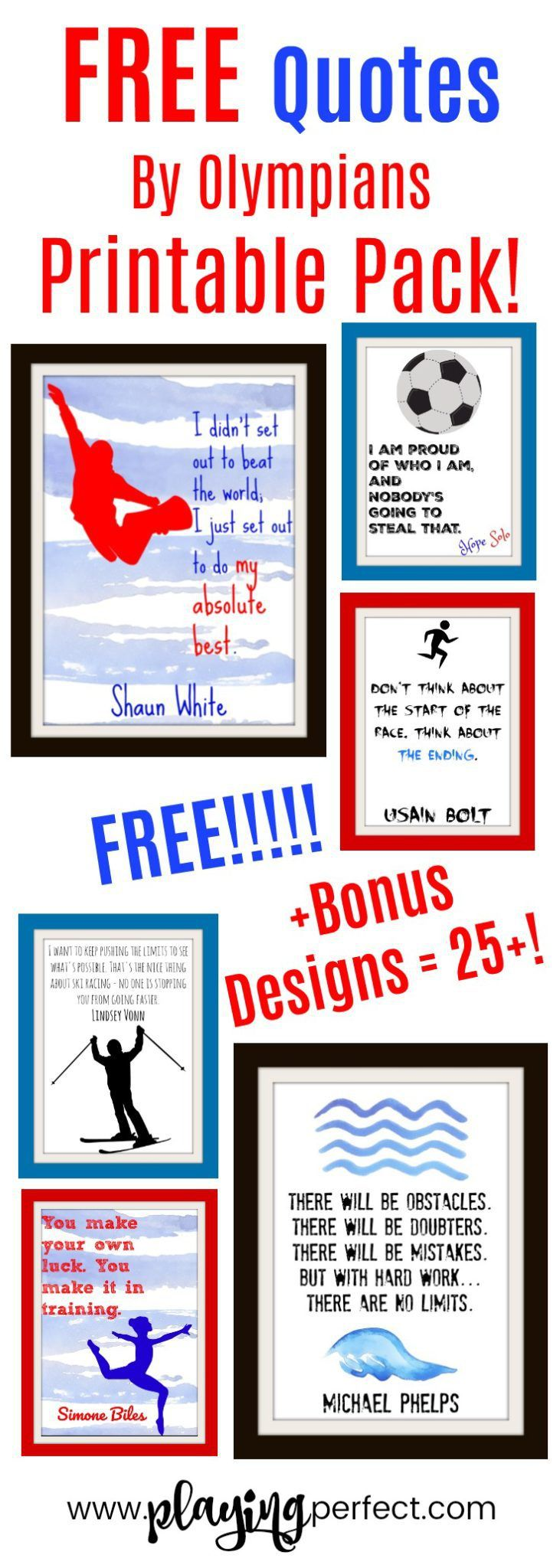 Free quotes by Olympians printables for The Olympics! Free wall art for your Olympic party and free home decorations for fans of The Olympic Games! Winter Olympics and Summer Olympics represented including Olympian quotes by Simone Biles, Michael Phelps, Shaun White, Lindsey Vonn, and Usain Bolt! You'll love these Olympic decorations! FREE Olympic printable pack! | playingperfect.com | #olympics #teamusa #playingperfect #winterolympics #olympicgames #freeprintables #quotes #sports #olympians