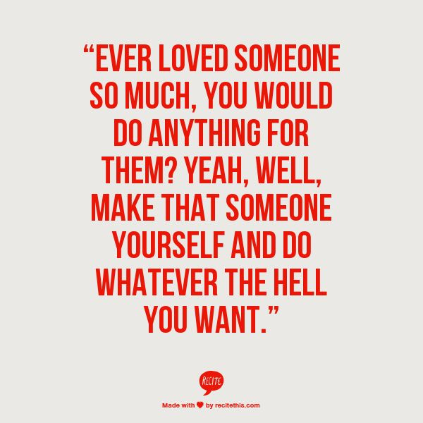 Ever loved someone so much, you would do anything for them? Yeah, we'll make that someone you rod and do whatever the hell you want.