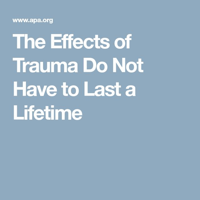 The Effects of Trauma Do Not Have to Last a Lifetime