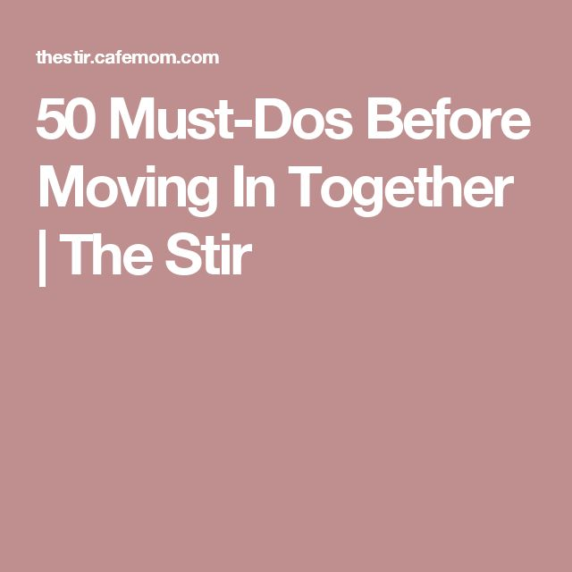 50 Must-Dos Before Moving In Together | The Stir