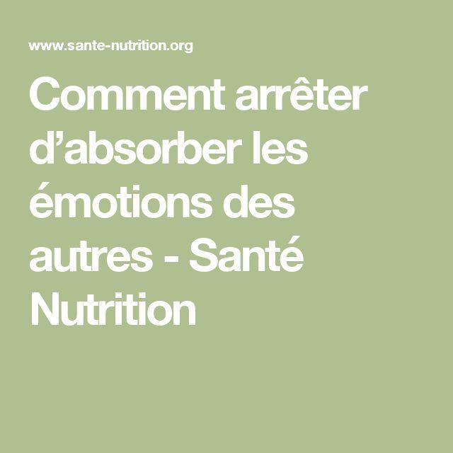 Comment arrêter d'absorber les émotions des autres - Santé Nutrition