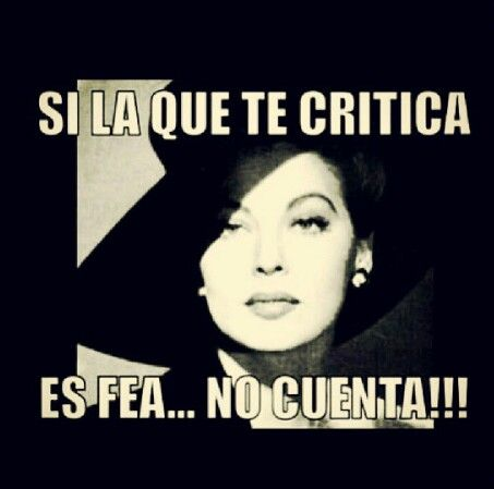 Si la que te critica es fea... No cuenta!!! Lol spanish quote