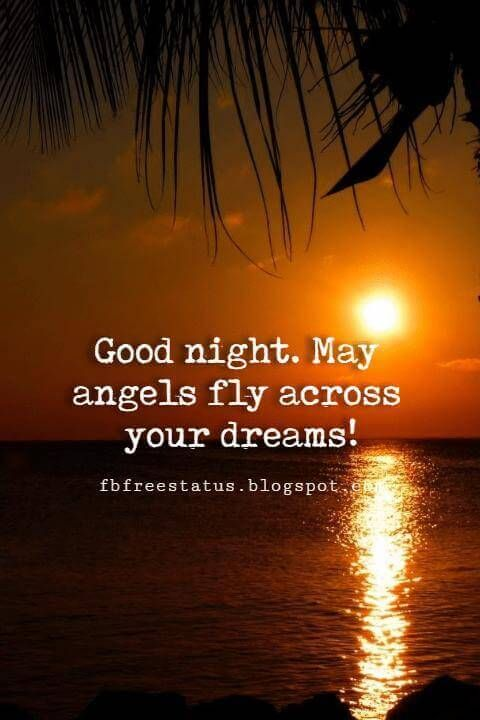 Good night. May angels fly across your dreams!
