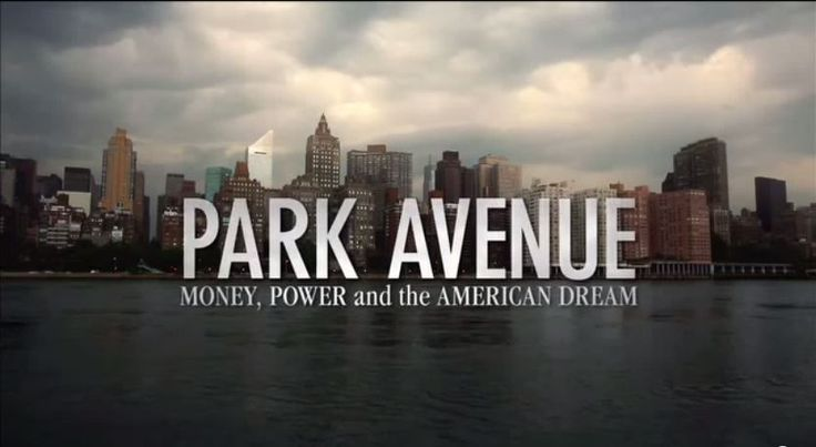 """Park Avenue: Money, Power and the American Dream. """"amazing documentary - watch it free on line."""" - Rosie"""