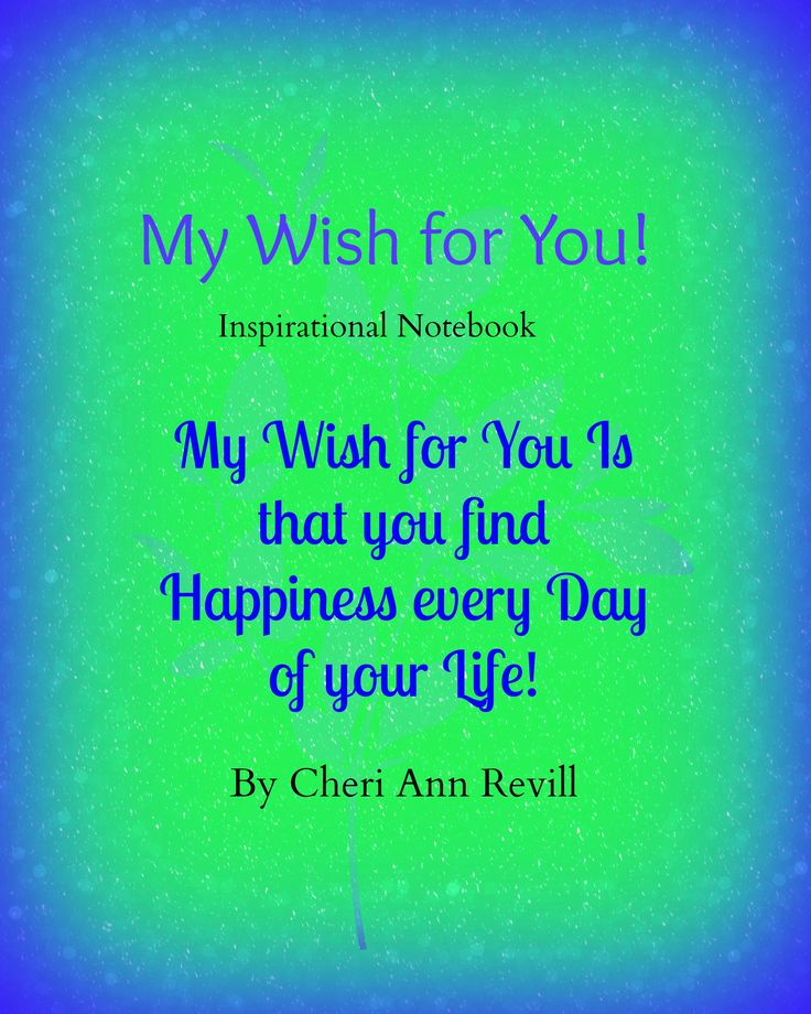 My Wish for YOU! Inspirational Notebook with original Quotes scattered throughout!
