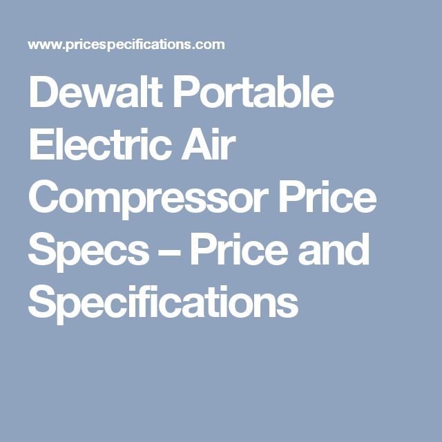 Dewalt Portable Electric Air Compressor Price Specs – Price and Specifications