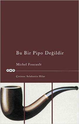 bu bir pipo degildir - michel foucault - yapi kredi yayinlari  http://www.idefix.com/kitap/bu-bir-pipo-degildir-michel-foucault/tanim.asp