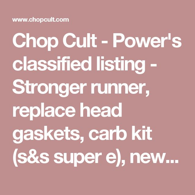 Chop Cult - Power's classified listing - Stronger runner, replace head gaskets, carb kit (s&s super e), new starter, replaced battery. Clear TX title. Custom paint, seat, sissy bar, pegs, etc. jason 3615four9one029