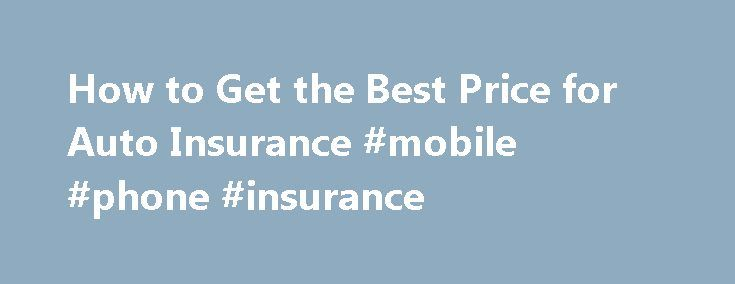 How to Get the Best Price for Auto Insurance #mobile #phone #insurance http://remmont.com/how-to-get-the-best-price-for-auto-insurance-mobile-phone-insurance/  #car insurance price # How to Get the Best Price for Auto Insurance Many variables comprise your auto insurance premium. These include vehicle type, your driving record and your state's insurance rules. You can get the best price for your auto insurance if you know what questions to ask your insurance company. For example, does your…