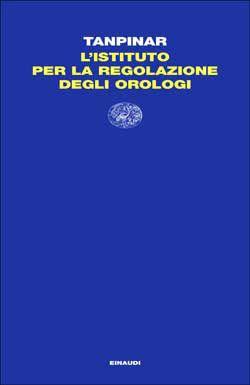 Ahmet Hamdi Tanpinar, L'Istituto per la Regolazione degli Orologi, Letture- DISPONIBILE ANCHE IN EBOOK