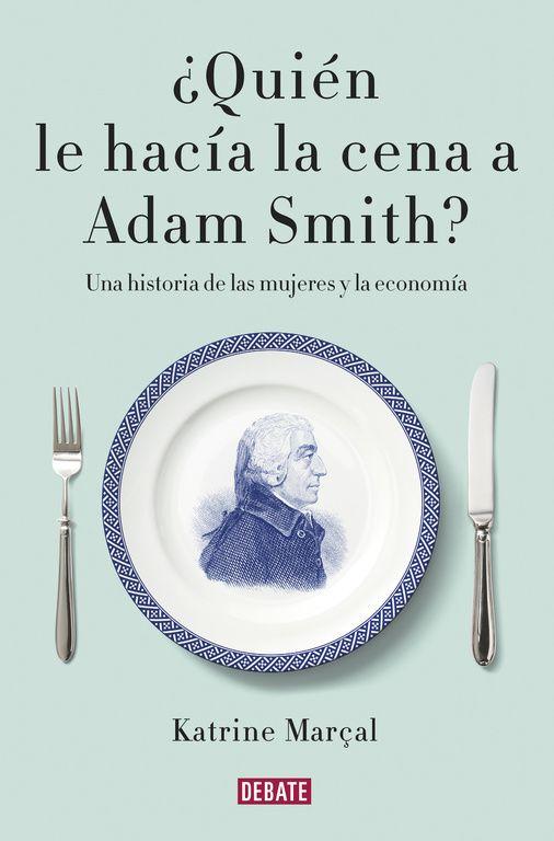 ¿Quién le hacía la cena a Adam Smith? (PRINT) REQUEST/SOLICITAR: http://biblioteca.cepal.org/record=b1253756~S0*spi