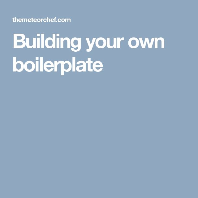 Building your own boilerplate