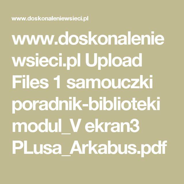 www.doskonaleniewsieci.pl Upload Files 1 samouczki poradnik-biblioteki modul_V ekran3 PLusa_Arkabus.pdf