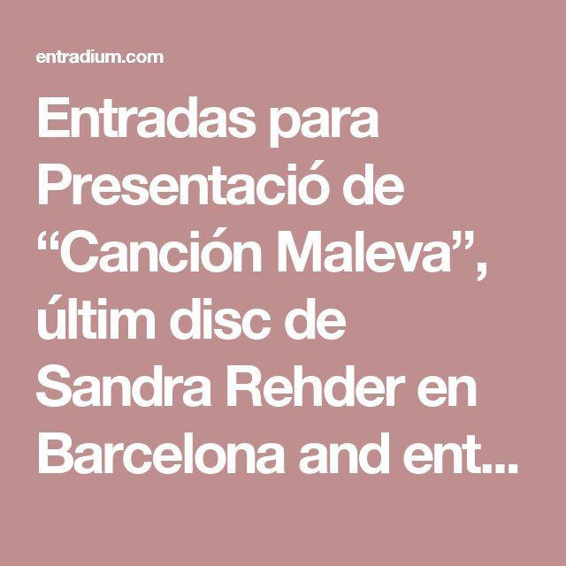 """Entradas para Presentació de """"Canción Maleva"""", últim disc de Sandra Rehder en Barcelona and entradium"""