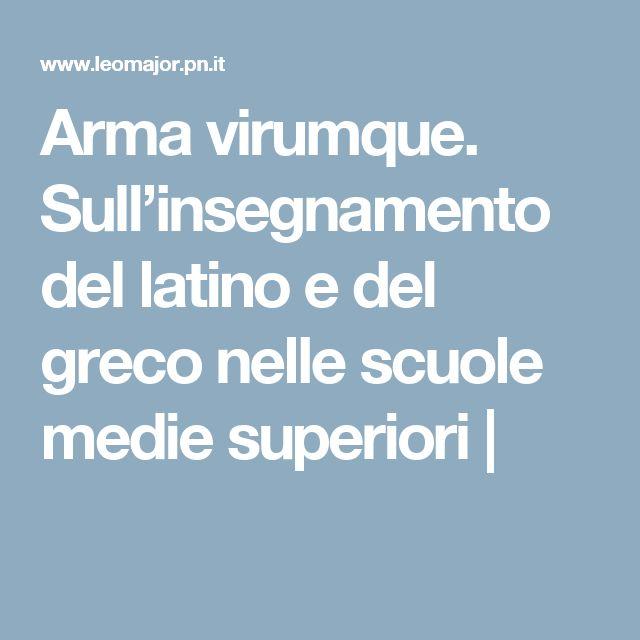 Arma virumque. Sull'insegnamento del latino e del greco nelle scuole medie superiori |