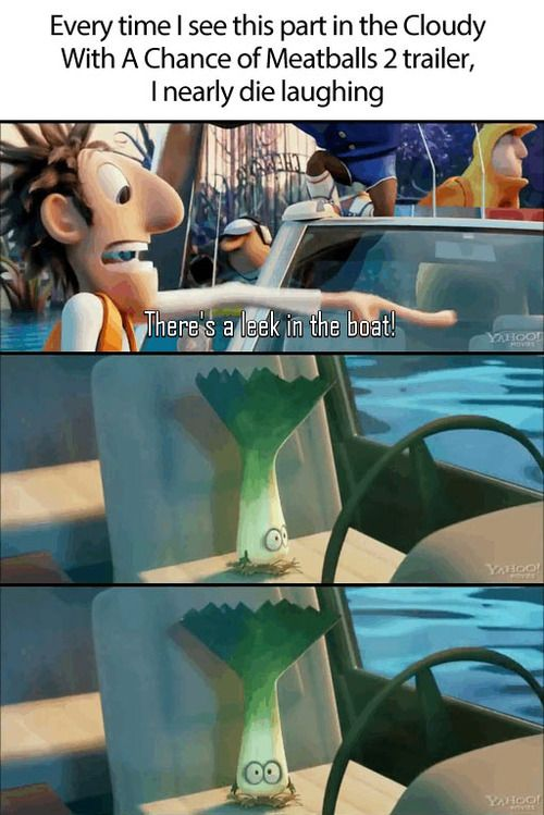 """Okay seriously. This I just the funniest thing. Sometimes I'm just sitting there in dull moments and I just go """"THERES A LEEK IN THE BOAT!"""" And scream. Usually people join me and we laugh, sometimes it gets awkward and I have to explain myself but usually it's so funny. It's seriously the greatest. Those writers have so many food puns it's amazing"""