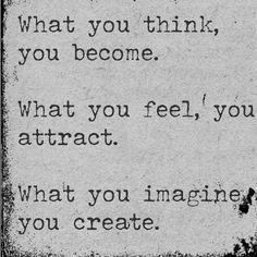 ✓O que você pensa, você se torna.  O que você sente, você atrai.  O que você imagina, você cria.