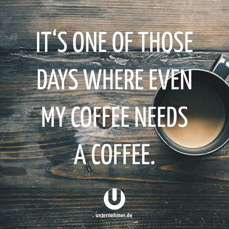 """""""It's one of those days where even my coffee needs a coffee."""" #coffee #büro #office #quote #zitat #carpediem #wege #chancen #perspektive #neuanfang #veränderung #change #wandel #motivation #tipp #spruch #job #begeisterung #spaß #kreativ #balance #zitat #office #büro #jobliebe #quote #gewinnen #gedanken #positiv #denken #erfolg #können #doit #justdoit #creativity #work #worklife #workhard #weisheit #ziel #weg #business #seizetheday"""