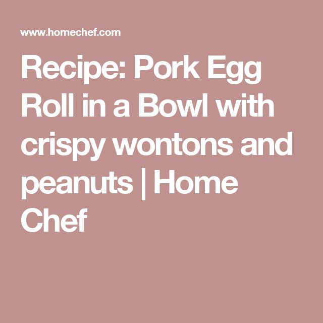 Recipe: Pork Egg Roll in a Bowl with crispy wontons and peanuts | Home Chef