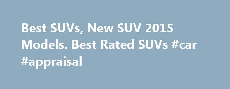 Best SUVs, New SUV 2015 Models. Best Rated SUVs #car #appraisal http://cars.nef2.com/best-suvs-new-suv-2015-models-best-rated-suvs-car-appraisal/  #suvs # New 2015 SUVs Research to find the best SUV prices, tech specs, rebates & incentives, safety ratings and pictures on all available 2015 SUV vehicles. If your looking for cheap new SUVs use categories at the bottom of the page to search for the best big and small SUVs by price range. The manufacturer suggested retail price, MSRP is listed…