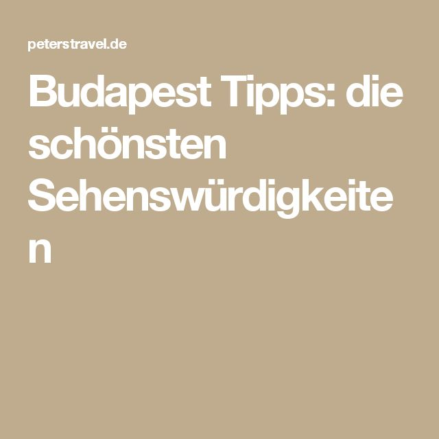 Budapest Tipps: die schönsten Sehenswürdigkeiten