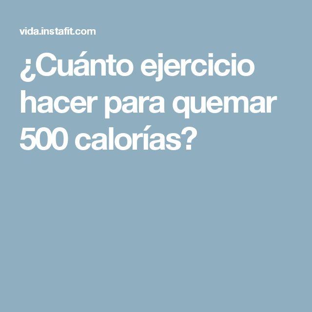 ¿Cuánto ejercicio hacer para quemar 500 calorías?