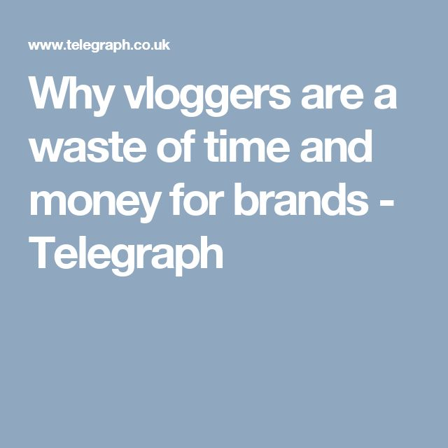 Why vloggers are a waste of time and money for brands - Telegraph