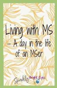 Living with MS- a day in the life of an MSer