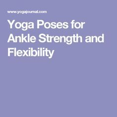 Yoga Poses for Ankle Strength and Flexibility