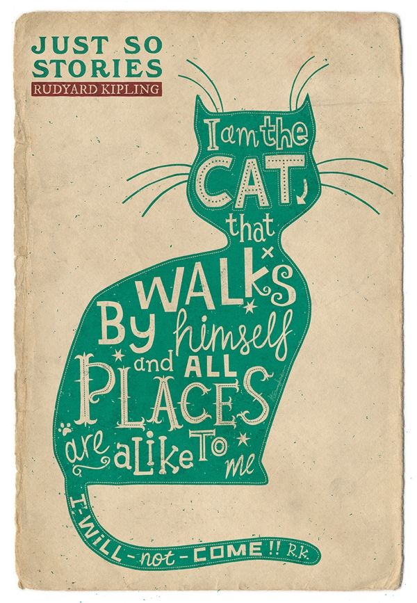 """The Cat That Walks By Himself by #RudyardKipling: """"Cat, come with me."""" """"Nenni!"""" said the #Cat. """"I am the Cat who walks by himself, and all places are alike to me. I will not come."""" #book #quote; #typography #illustration by Steve Simpson"""