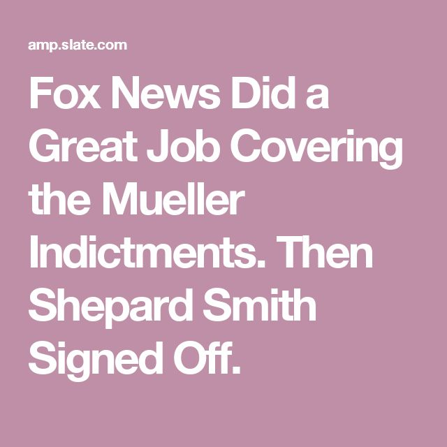 10/30/17 | Fox 'News' Did a Great Job Covering the Mueller Indictments. Then Shepard Smith Signed Off.
