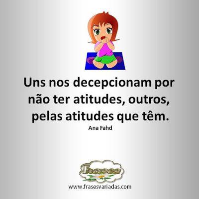 FRASES: Uns nos decepcionam por  não ter atitudes, outros,...