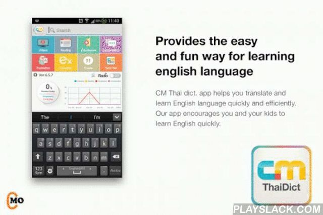 ThaiDict  Android App - playslack.com ,  CM Thai Dict is the fast and easy Thai - English dictionary & English - Thai dictionary provides the easy, fun and fast way for learning english language. Our Thai fast and easy dict. app helps you translate and learn English language quickly and efficiently. Our app encourages you and your kids to learn English quickly. The following are the highlights.*** New Features of CM Thai Dict **** Fast Dictionary with Copy-to-Translate - can translate…