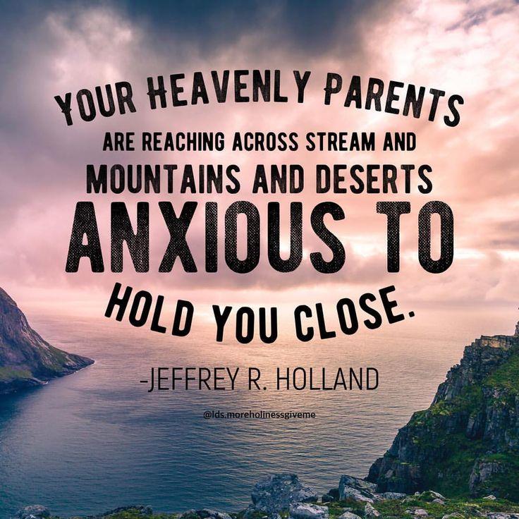 #lds #ldsquotes #mormon #mormonmemes #elderholland #jeffreyrholland #divinelove #youareloved #bestill #awareness #divine #feminine #heavenly #mother #father